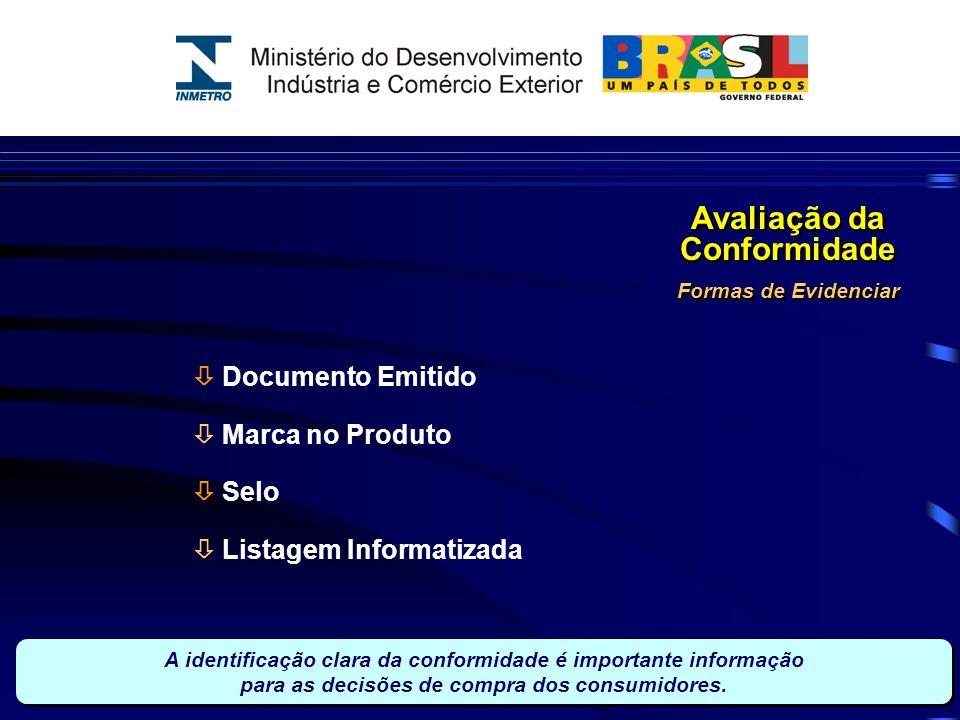 Documento Emitido Marca no Produto Selo Listagem Informatizada Formas de Evidenciar Avaliação da Conformidade A identificação clara da conformidade é