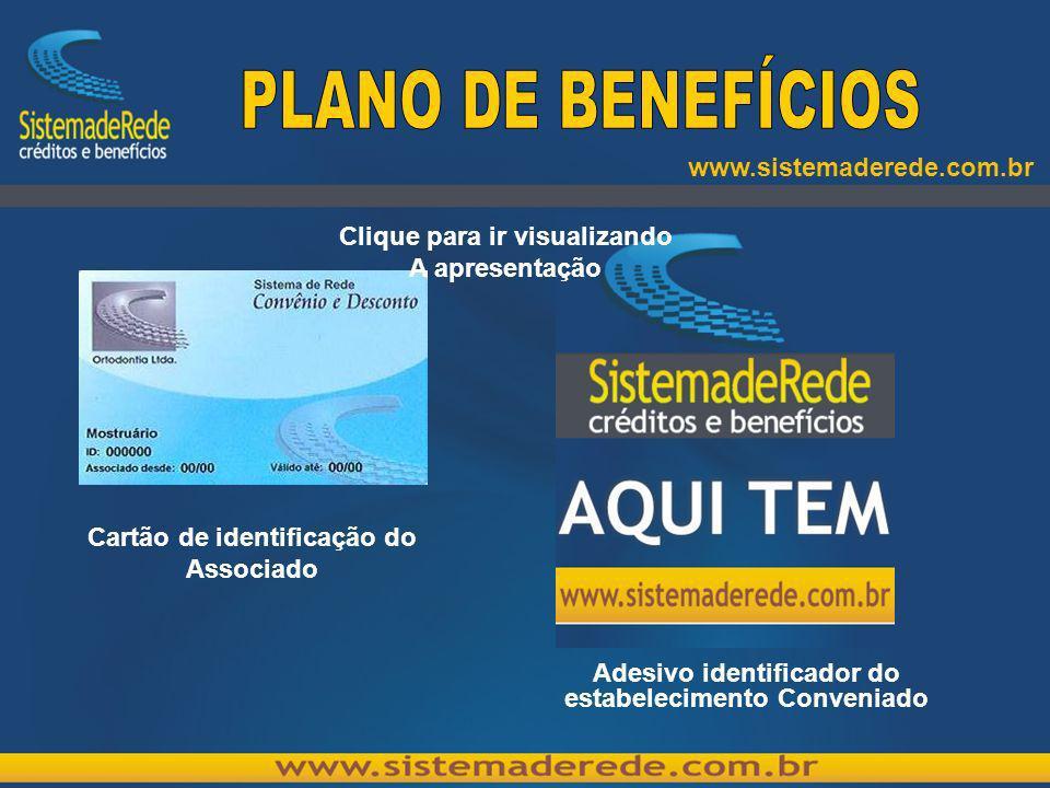 Cartão de identificação do Associado Adesivo identificador do estabelecimento Conveniado www.sistemaderede.com.br Clique para ir visualizando A apresentação