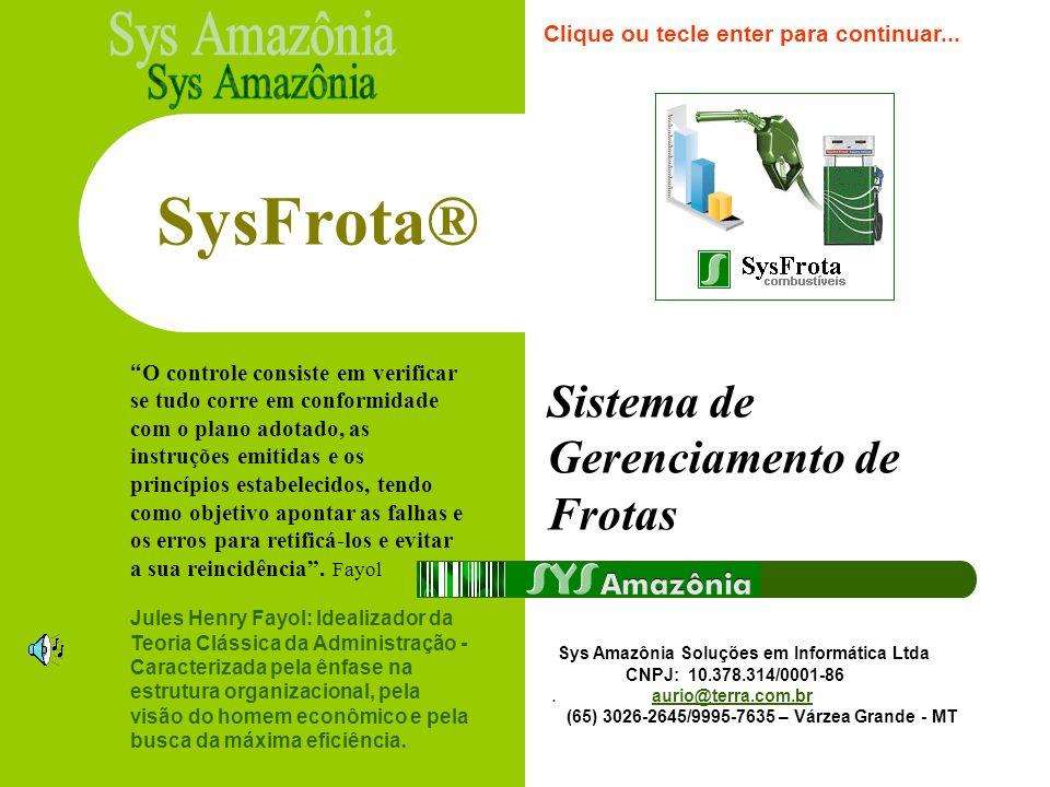 SysFrota® Sistema de Gerenciamento de Frotas Sys Amazônia Soluções em Informática Ltda CNPJ: 10.378.314/0001-86.