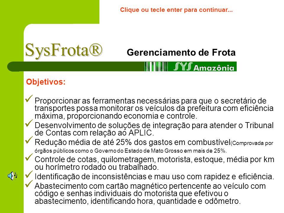 SysFrota® Sistema de Gerenciamento de Frotas Sys Amazônia Soluções em Informática Ltda CNPJ: 10.378.314/0001-86. aurio@terra.com.braurio@terra.com.br