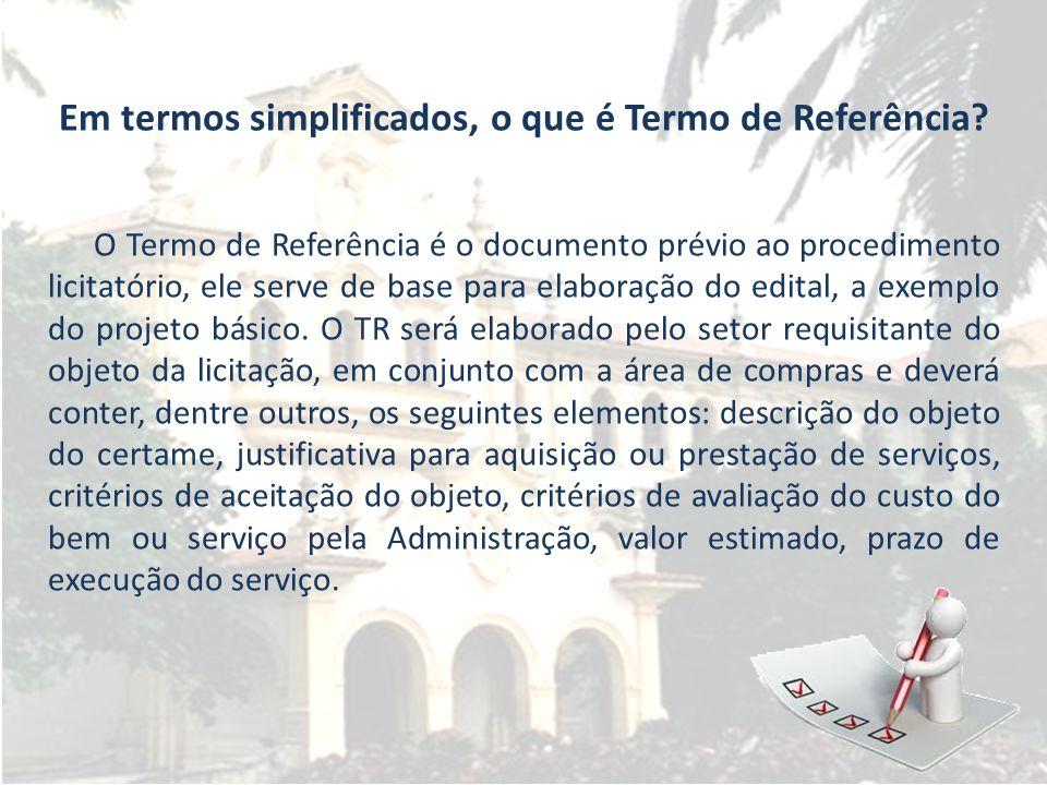 O Termo de Referência é o documento prévio ao procedimento licitatório, ele serve de base para elaboração do edital, a exemplo do projeto básico. O TR