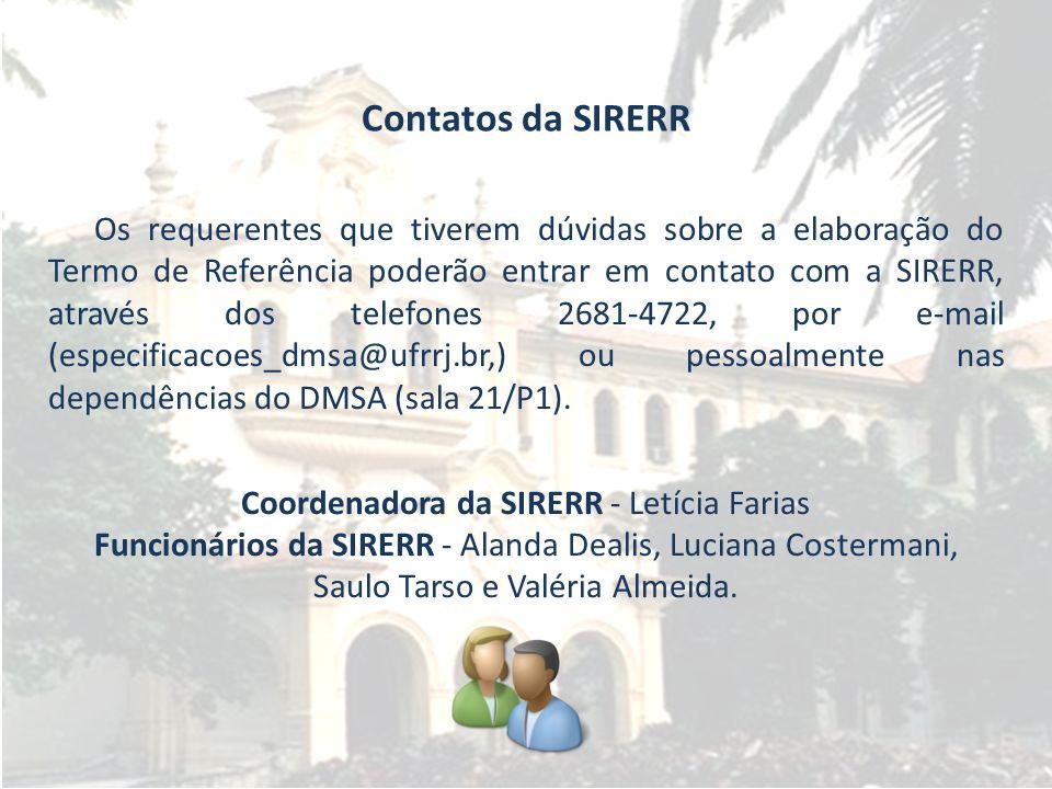 Contatos da SIRERR Os requerentes que tiverem dúvidas sobre a elaboração do Termo de Referência poderão entrar em contato com a SIRERR, através dos te