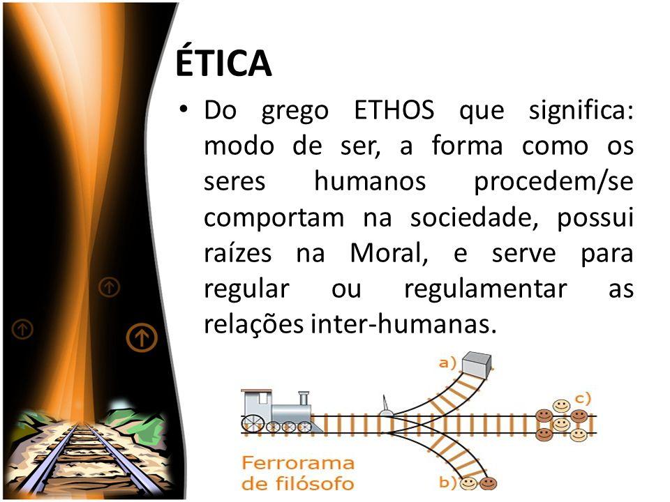 ÉTICA Do grego ETHOS que significa: modo de ser, a forma como os seres humanos procedem/se comportam na sociedade, possui raízes na Moral, e serve par