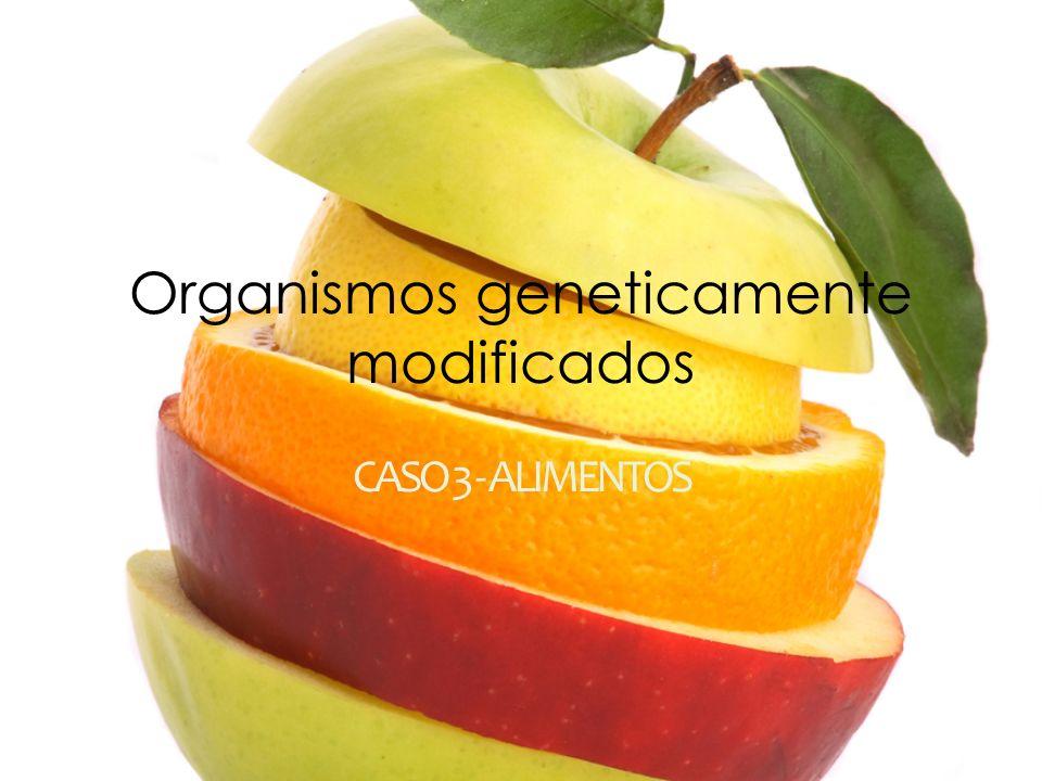 Organismos geneticamente modificados CASO 3 - ALIMENTOS