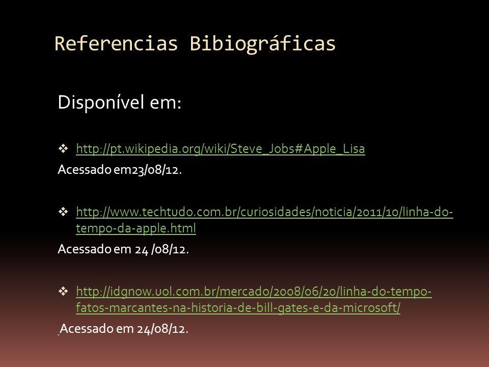 Referencias Bibiográficas Disponível em: http://pt.wikipedia.org/wiki/Steve_Jobs#Apple_Lisa Acessado em23/08/12. http://www.techtudo.com.br/curiosidad