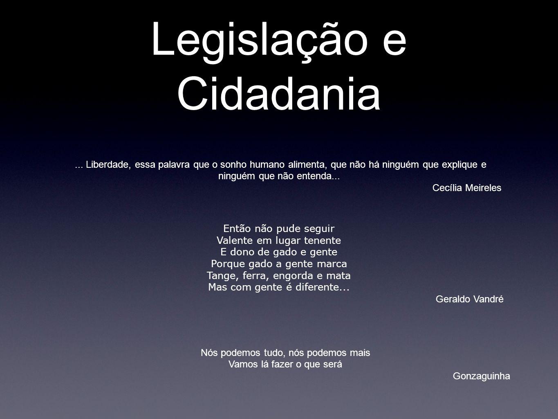 Legislação e Cidadania... Liberdade, essa palavra que o sonho humano alimenta, que não há ninguém que explique e ninguém que não entenda... Cecília Me