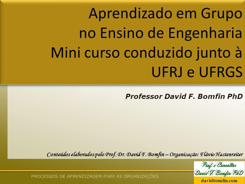 Aprendizado em Grupo no Ensino de Engenharia Mini curso conduzido junto à UFRJ e UFRGS Professor David F.