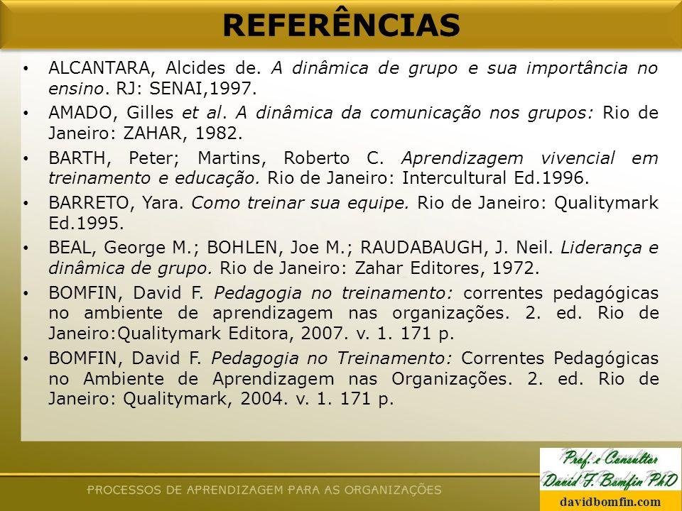 REFERÊNCIAS ALCANTARA, Alcides de.A dinâmica de grupo e sua importância no ensino.