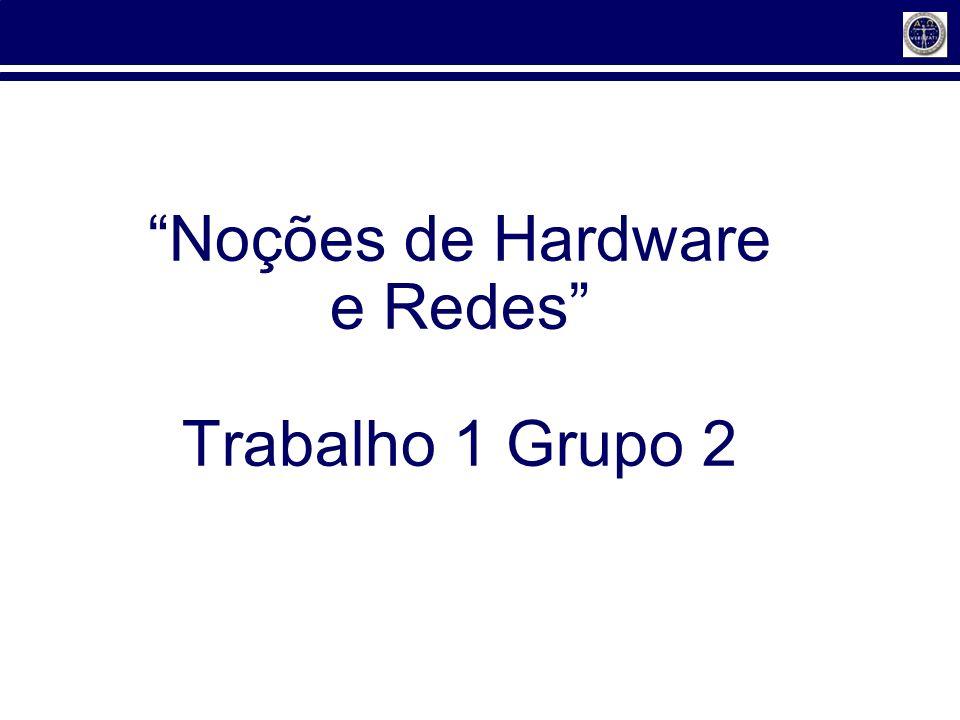 Noções de Hardware e Redes Trabalho 1 Grupo 2
