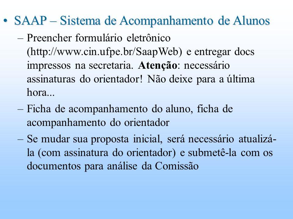 SAAP – Sistema de Acompanhamento de AlunosSAAP – Sistema de Acompanhamento de Alunos –Preencher formulário eletrônico (http://www.cin.ufpe.br/SaapWeb) e entregar docs impressos na secretaria.