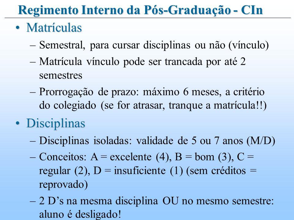 MatrículasMatrículas –Semestral, para cursar disciplinas ou não (vínculo) –Matrícula vínculo pode ser trancada por até 2 semestres –Prorrogação de prazo: máximo 6 meses, a critério do colegiado (se for atrasar, tranque a matrícula!!) DisciplinasDisciplinas –Disciplinas isoladas: validade de 5 ou 7 anos (M/D) –Conceitos: A = excelente (4), B = bom (3), C = regular (2), D = insuficiente (1) (sem créditos = reprovado) –2 Ds na mesma disciplina OU no mesmo semestre: aluno é desligado.