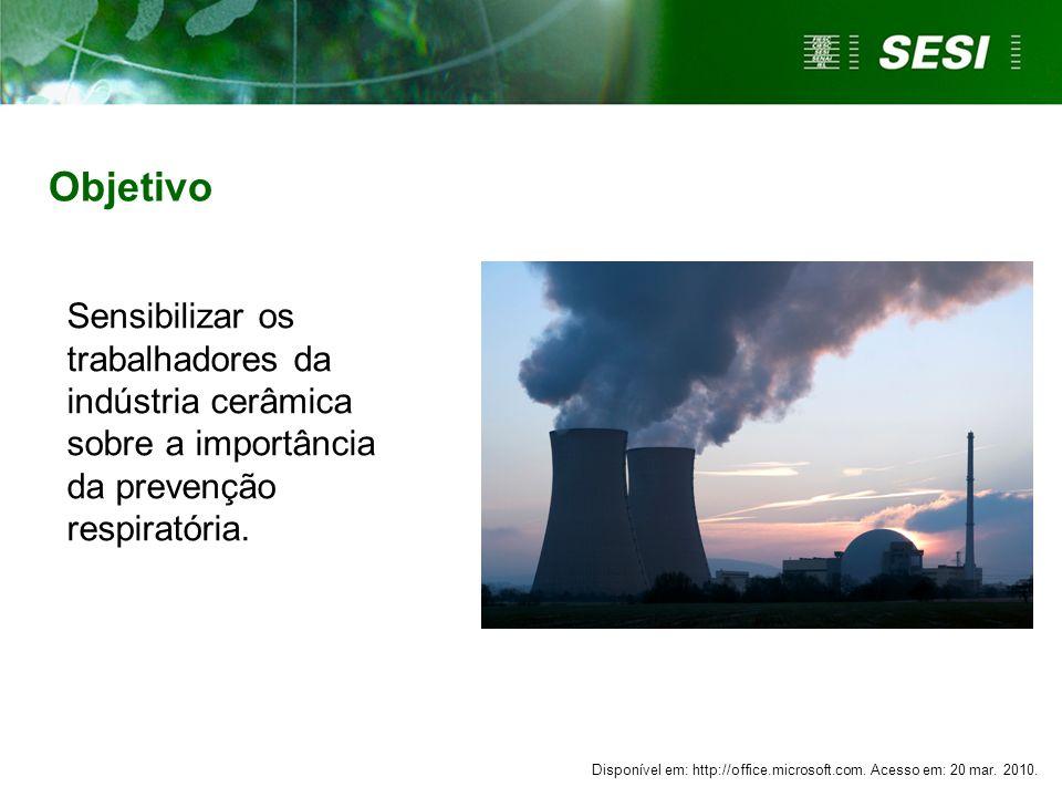 Objetivo Sensibilizar os trabalhadores da indústria cerâmica sobre a importância da prevenção respiratória. Disponível em: http://office.microsoft.com