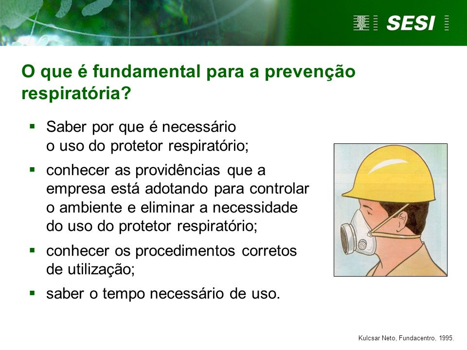 O que é fundamental para a prevenção respiratória? Saber por que é necessário o uso do protetor respiratório; conhecer as providências que a empresa e