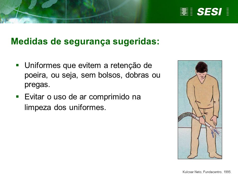 Medidas de segurança sugeridas: Uniformes que evitem a retenção de poeira, ou seja, sem bolsos, dobras ou pregas. Evitar o uso de ar comprimido na lim