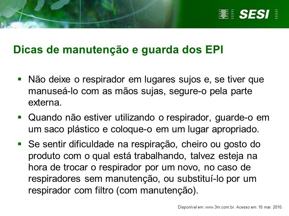 Dicas de manutenção e guarda dos EPI Não deixe o respirador em lugares sujos e, se tiver que manuseá-lo com as mãos sujas, segure-o pela parte externa