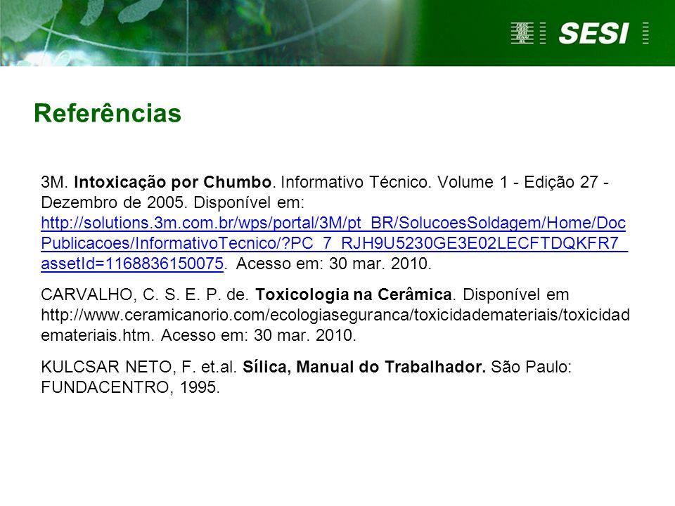 Referências 3M. Intoxicação por Chumbo. Informativo Técnico. Volume 1 - Edição 27 - Dezembro de 2005. Disponível em: http://solutions.3m.com.br/wps/po