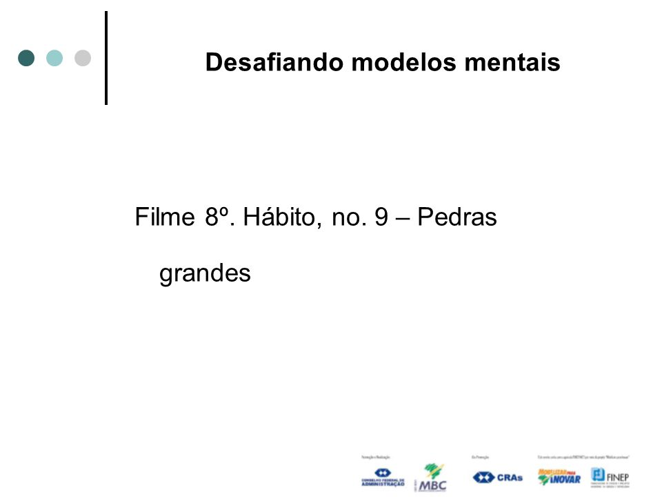 Desafiando modelos mentais Filme 8º. Hábito, no. 9 – Pedras grandes