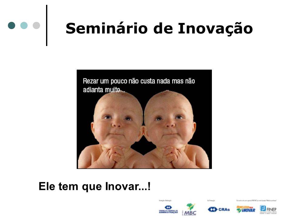 Seminário de Inovação Ele tem que Inovar...!