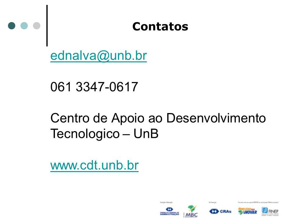 Contatos ednalva@unb.br 061 3347-0617 Centro de Apoio ao Desenvolvimento Tecnologico – UnB www.cdt.unb.br