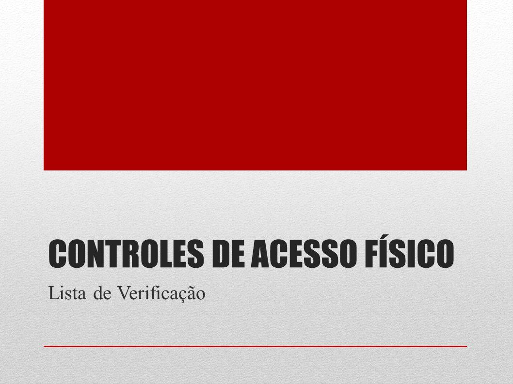 CONTROLES DE ACESSO FÍSICO Lista de Verificação