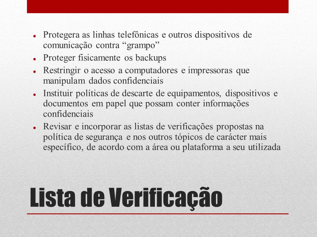 Lista de Verificação Protegera as linhas telefônicas e outros dispositivos de comunicação contra grampo Proteger fisicamente os backups Restringir o a