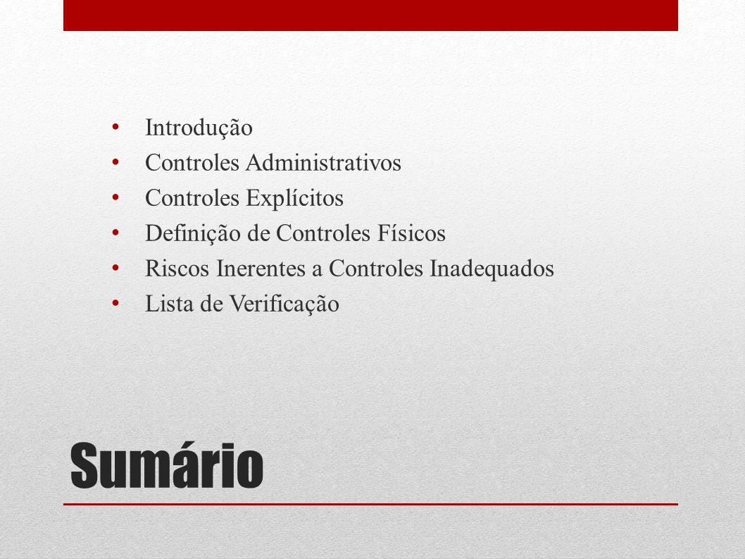 Sumário Introdução Controles Administrativos Controles Explícitos Definição de Controles Físicos Riscos Inerentes a Controles Inadequados Lista de Ver