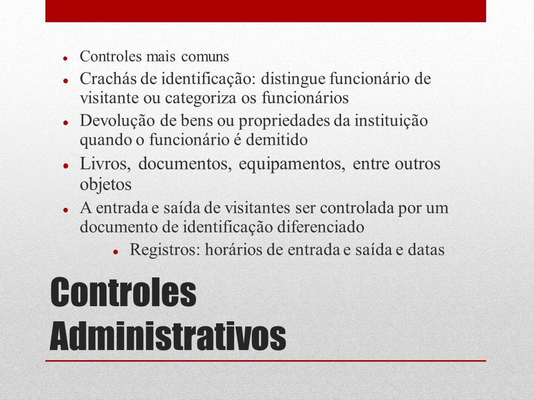 Controles Administrativos Controles mais comuns Não deixar os computadores sem qualquer supervisão de pessoa autorizada Utilizar o princípio da mesa limpa