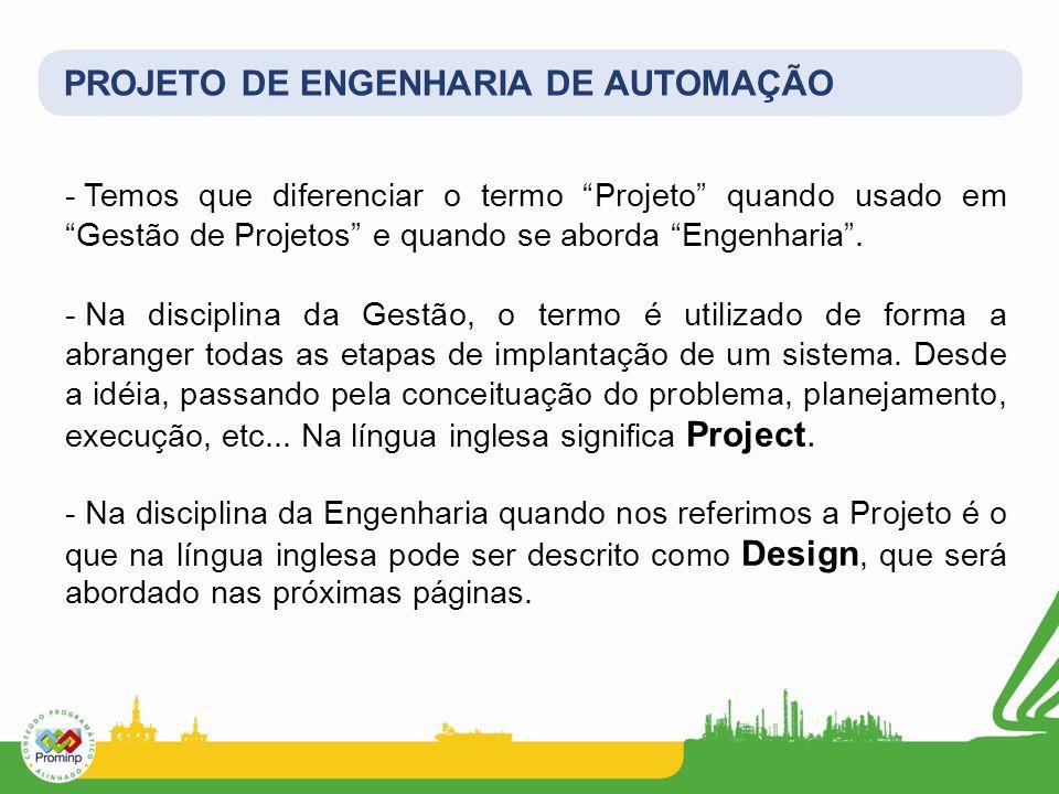 PROJETO DE ENGENHARIA DE AUTOMAÇÃO - Temos que diferenciar o termo Projeto quando usado em Gestão de Projetos e quando se aborda Engenharia. - Na disc
