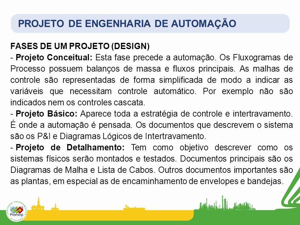 PROJETO DE ENGENHARIA DE AUTOMAÇÃO FASES DE UM PROJETO (DESIGN) - Projeto Conceitual: Esta fase precede a automação. Os Fluxogramas de Processo possue