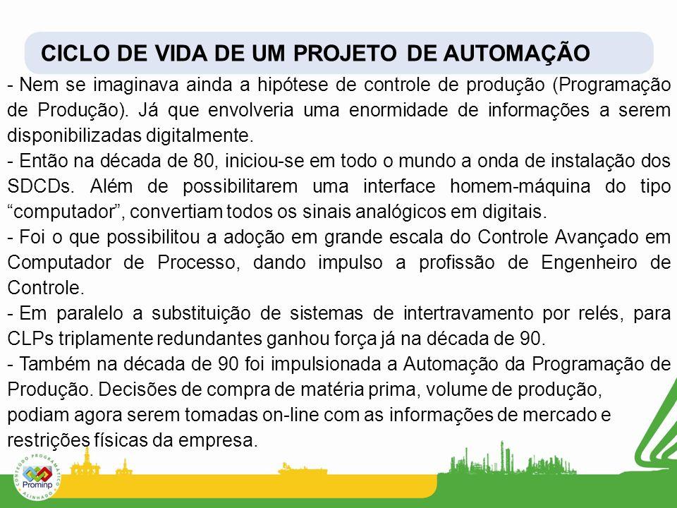 CICLO DE VIDA DE UM PROJETO DE AUTOMAÇÃO - Nem se imaginava ainda a hipótese de controle de produção (Programação de Produção). Já que envolveria uma