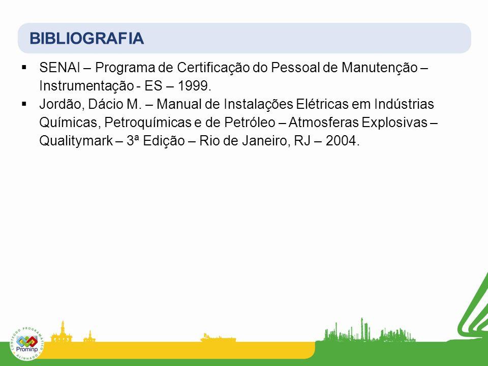 BIBLIOGRAFIA SENAI – Programa de Certificação do Pessoal de Manutenção – Instrumentação - ES – 1999. Jordão, Dácio M. – Manual de Instalações Elétrica