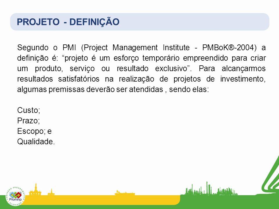 PROJETO - DEFINIÇÃO Segundo o PMI (Project Management Institute - PMBoK®-2004) a definição é: projeto é um esforço temporário empreendido para criar u