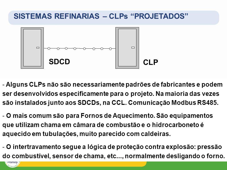 SISTEMAS REFINARIAS – CLPs PROJETADOS SDCD - Alguns CLPs não são necessariamente padrões de fabricantes e podem ser desenvolvidos especificamente para