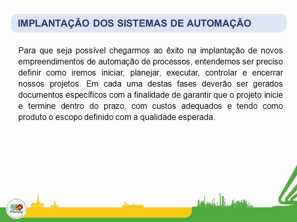 IMPLANTAÇÃO DOS SISTEMAS DE AUTOMAÇÃO Para que seja possível chegarmos ao êxito na implantação de novos empreendimentos de automação de processos, ent