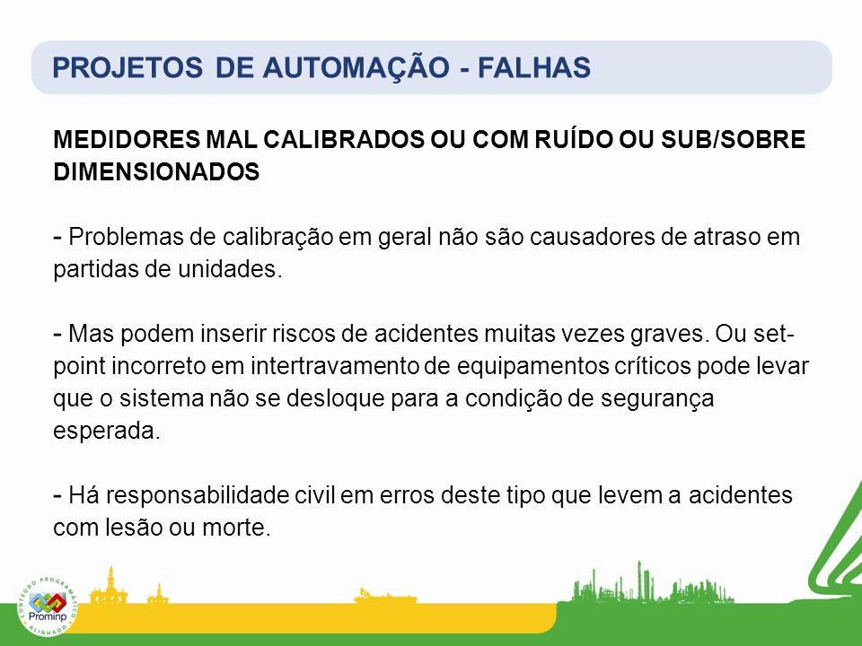 PROJETOS DE AUTOMAÇÃO - FALHAS MEDIDORES MAL CALIBRADOS OU COM RUÍDO OU SUB/SOBRE DIMENSIONADOS - Problemas de calibração em geral não são causadores