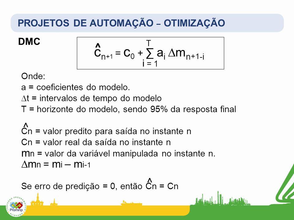 PROJETOS DE AUTOMAÇÃO – OTIMIZAÇÃO DMC c n +1 = c 0 + a i m n +1 -i i = 1 T ^ Onde: a = coeficientes do modelo. t = intervalos de tempo do modelo T =