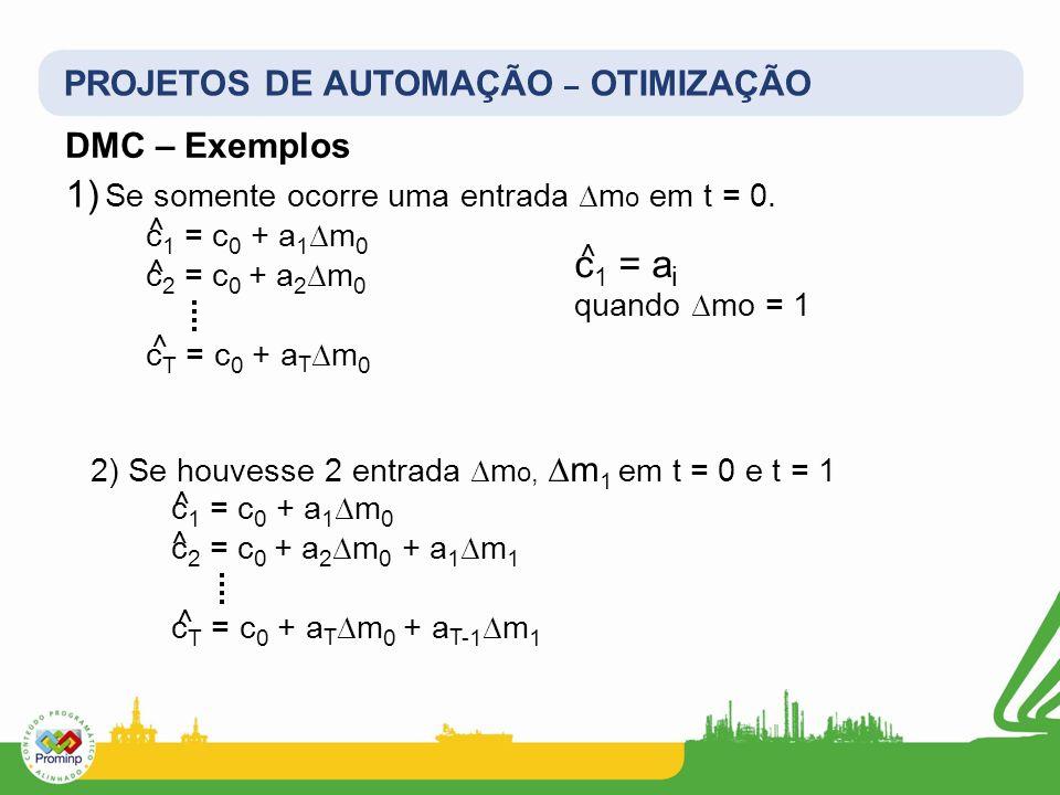 PROJETOS DE AUTOMAÇÃO – OTIMIZAÇÃO DMC – Exemplos Se somente ocorre uma entrada m o em t = 0. c 1 = c 0 + a 1 m 0 c 2 = c 0 + a 2 m 0 c T = c 0 + a T