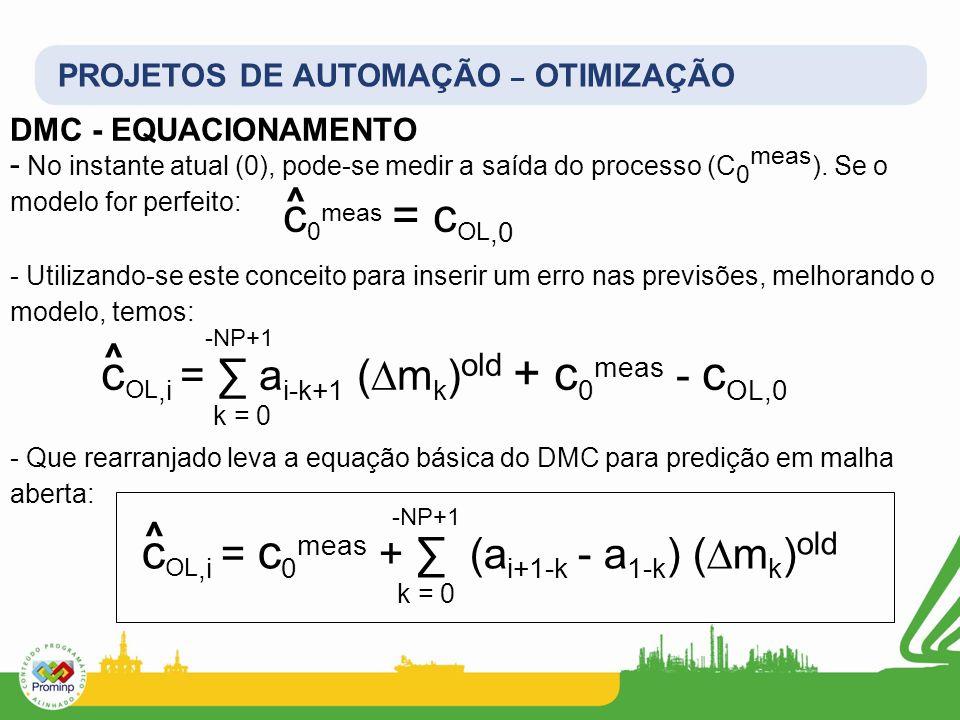 PROJETOS DE AUTOMAÇÃO – OTIMIZAÇÃO DMC - EQUACIONAMENTO - No instante atual (0), pode-se medir a saída do processo (C 0 meas ). Se o modelo for perfei