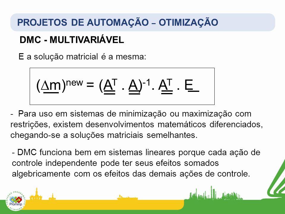 PROJETOS DE AUTOMAÇÃO – OTIMIZAÇÃO E a solução matricial é a mesma: (m) new = (A T. A) -1. A T. E - Para uso em sistemas de minimização ou maximização