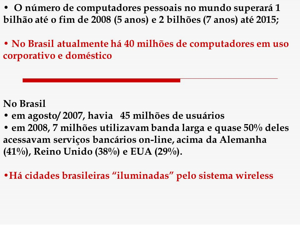 O número de computadores pessoais no mundo superará 1 bilhão até o fim de 2008 (5 anos) e 2 bilhões (7 anos) até 2015; No Brasil atualmente há 40 milh