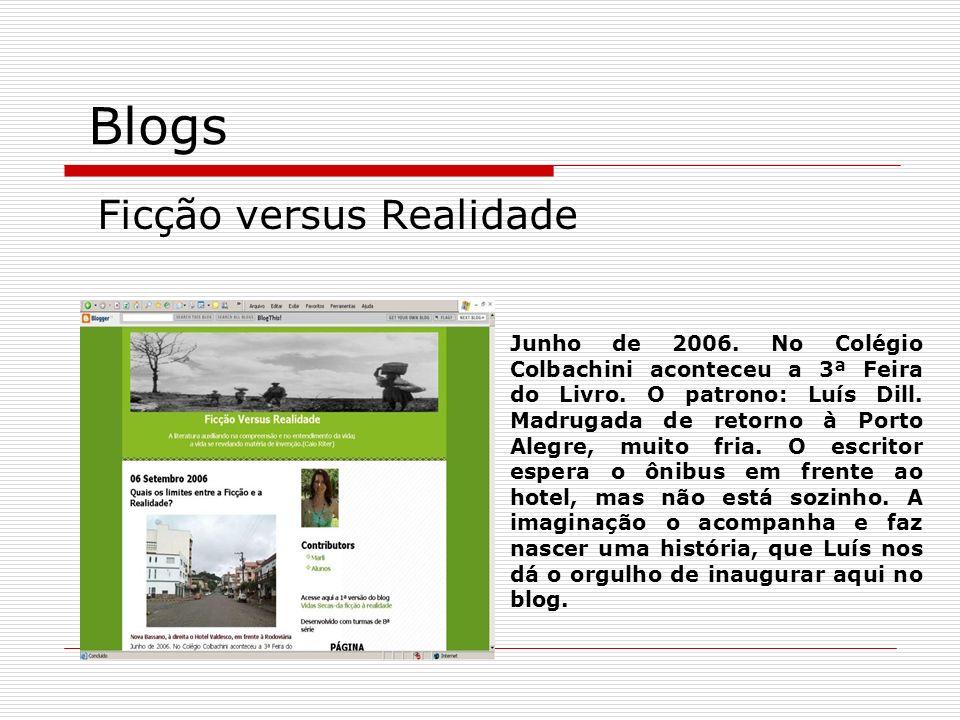 Blogs Ficção versus Realidade Junho de 2006. No Colégio Colbachini aconteceu a 3ª Feira do Livro. O patrono: Luís Dill. Madrugada de retorno à Porto A
