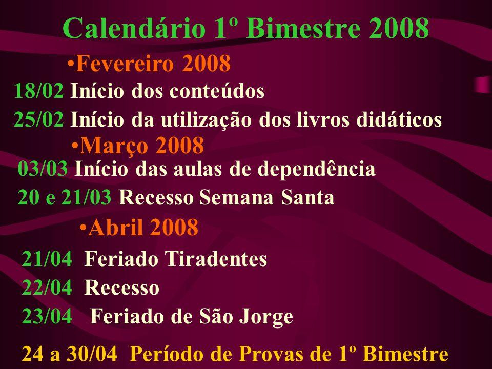 18/02 Início dos conteúdos Fevereiro 2008 25/02 Início da utilização dos livros didáticos Calendário 1º Bimestre 2008 Março 2008 20 e 21/03 Recesso Se