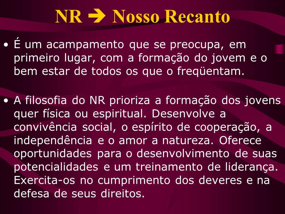 NR Nosso Recanto É um acampamento que se preocupa, em primeiro lugar, com a formação do jovem e o bem estar de todos os que o freqüentam. A filosofia
