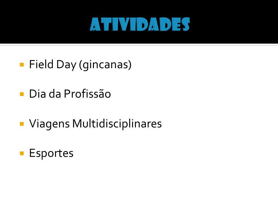 Field Day (gincanas) Dia da Profissão Viagens Multidisciplinares Esportes