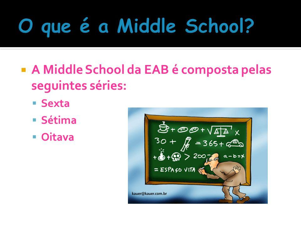 A Middle School da EAB é composta pelas seguintes séries: Sexta Sétima Oitava