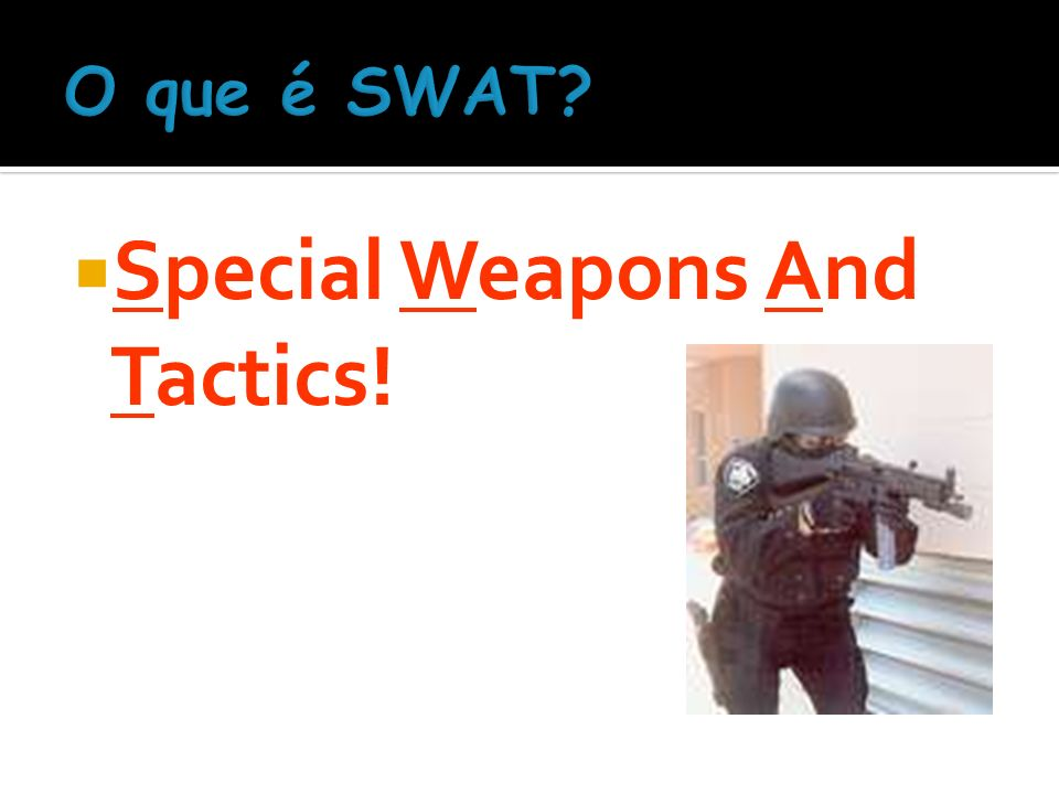Special Weapons And Tactics!