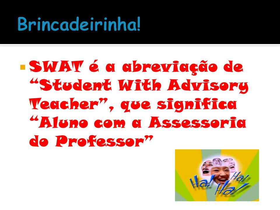 SWAT é a abreviação de Student With Advisory Teacher, que significa Aluno com a Assessoria do Professor
