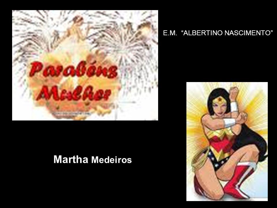 Martha Medeiros E.M. ALBERTINO NASCIMENTO
