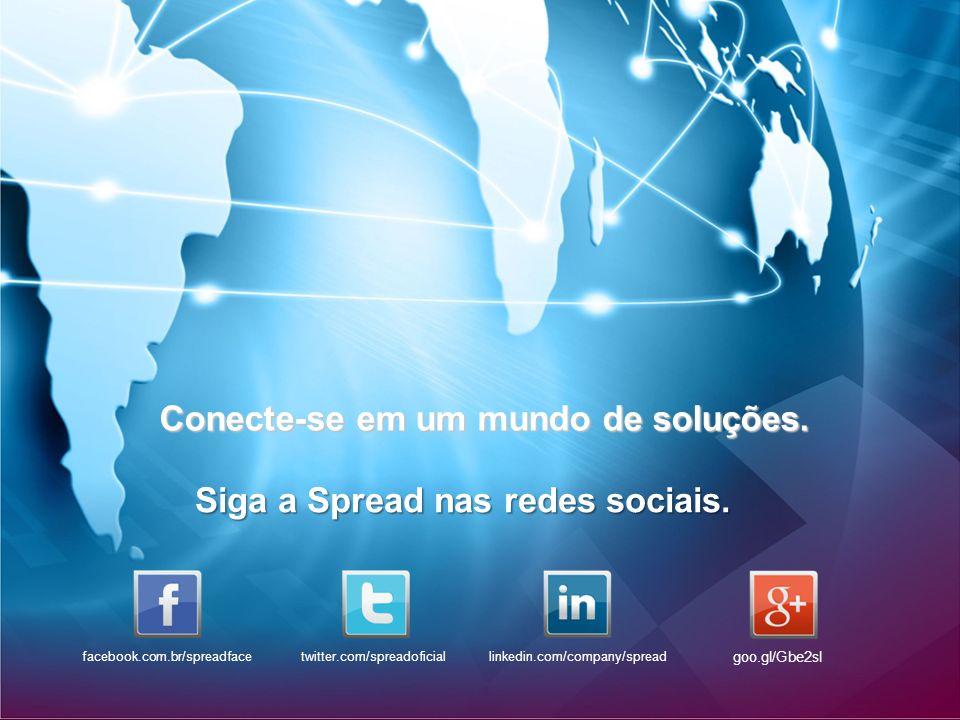 Conecte-se em um mundo de soluções. Siga a Spread nas redes sociais. goo.gl/Gbe2sI linkedin.com/company/spreadtwitter.com/spreadoficialfacebook.com.br