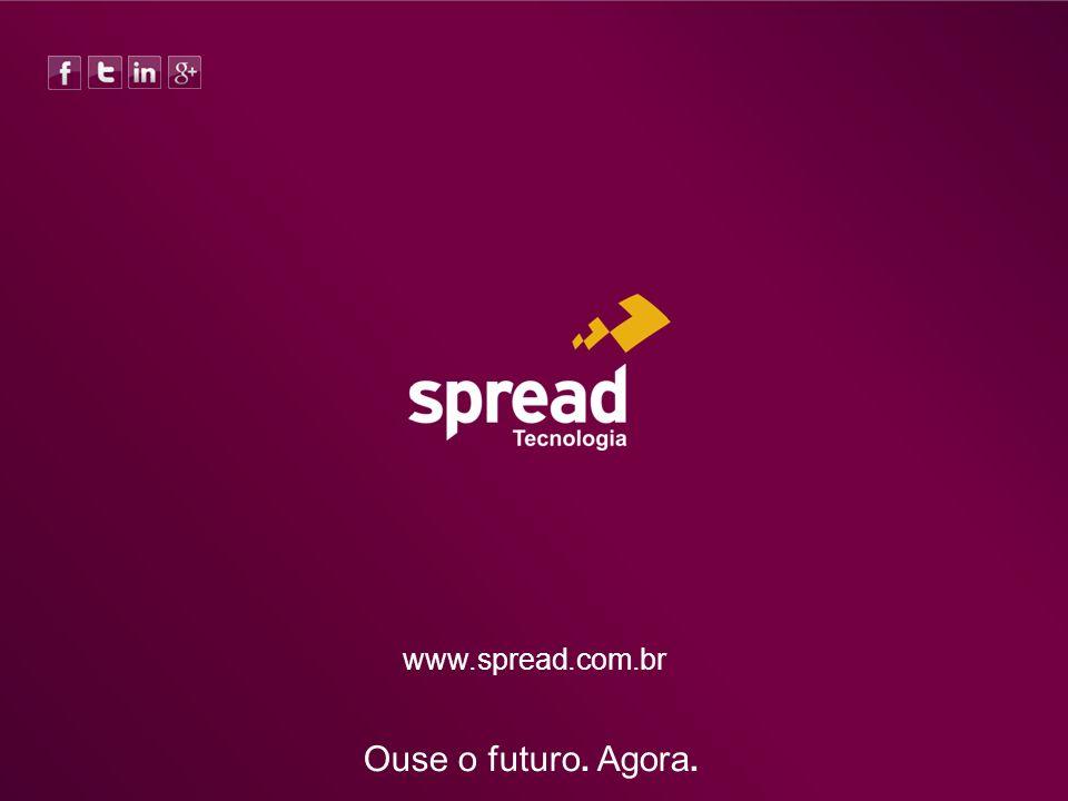 www.spread.com.br Ouse o futuro. Agora.